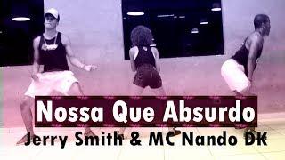Nossa Que Absurdo - Jerry Smith & MC Nando DK | Coreografia KDence