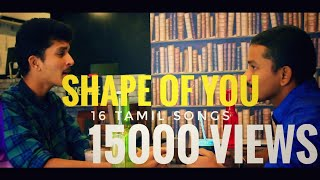 Shape of you - Tamil mashup | 16 Tamil songs | Mohan, Raju