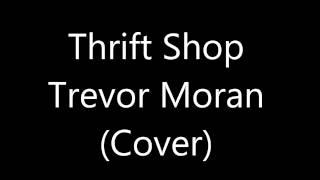 Thrift Shop - Trevor Moran (Cover)