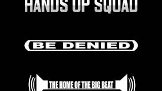 hands up squad - be denied
