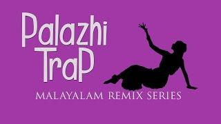 Palazhi Trap | New Malayalam Song Remix Series | 'Palazhi kadanjeduthorazhakanu njan'