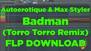 Autoerotique & Max Styler - Badman (Torro Torro Remix)  FL Studio Remake + FLP DOWNLOAD