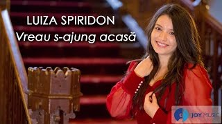 Luiza Spiridon - Vreau s-ajung acasă