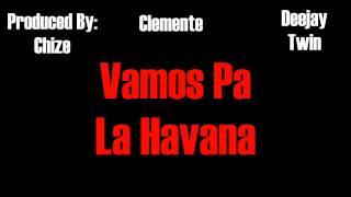 Vamos Pa La Havana - Deejay Twin Ft.Clemente Prod.Chize