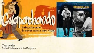Anibal Velasquez Y Su Conjunto - Carruseles - Guapachando
