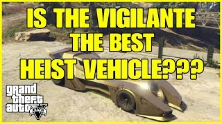 GTA ONLINE - IS THE VIGILANTE THE BEST HEIST VEHICLE???