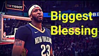 Anthony Davis - Biggest Blessing '2018'