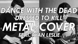 Dance With The Dead - Dressed To Kill Metal Cover (feat. Ryan Leslie)