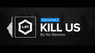 No Resolve - Kill Us [HD]