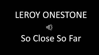 Leroy Onestone - So close so far