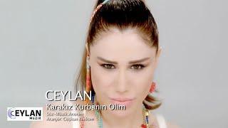 Ceylan - Karakız Kurbanın Olim - ( Official Video )