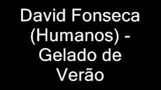 David Fonseca (Humanos) - Gelado de Verão