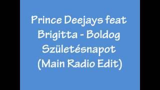 Prince Deejays feat Brigitta - Boldog születésnapot (Main Radio Edit)