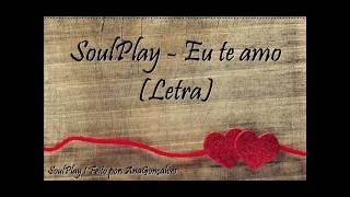 SoulPlay - Eu te amo (Letra)