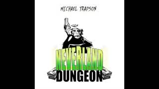 Michael Trapson - Neverland Dungeon [Full Audio] On iTunes Now!