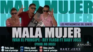 Mala Mujer - Ivan El Principe & Rey flash Ft Baby joss - (By. Bb Joss - J Music)