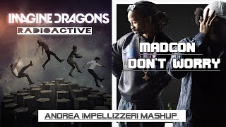 Madcon and Imagine Dragons Don't worry Vs Radioactive (A.Impellizzeri MashUp)