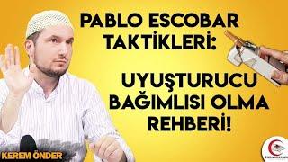 Pablo Escobar taktikleri: Uyuşturucu bağımlısı olma rehberi! / Kerem Önder