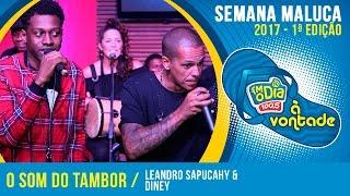 O Som do Tambor - Leandro Sapucahy Part. Diney (Semana Maluca 2017)