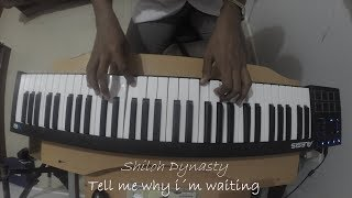Shiloh Dynasty - Tell Me Why I'm Waiting(Piano Cover)