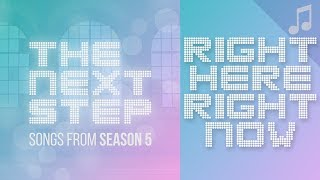 """Right Here, Right Now"" - Songs from The Next Step Season 5"