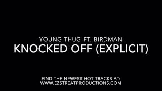 Young Thug Ft. Birdman - Knocked Off (Explicit)