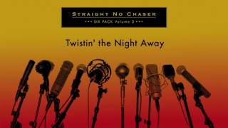 Straight No Chaser - Twistin' the Night Away