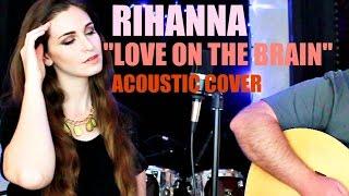 "Rihanna ""Love On The Brain"" - Acoustic Cover by Nina D'Eramo"
