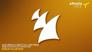 Dash Berlin & DBSTF feat. Jake Reese, Waka Flocka & Dj Whoo Kid - Gold (Extended Club Mix)