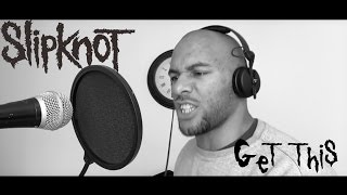 Get This - Slipknot (Vocal Cover)