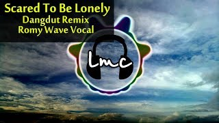 Scared To Be Lonely [Dangdut Remix LMC X Romy Wave] - Martin Garrix ft Dua Lipa Cover