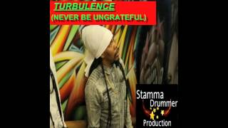 TURBULENCE  AKA BIG LION (NEVER BE UNGRATEFUL) ....STAMMA DRUMMER PRODUCTION