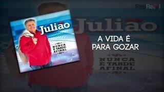 Julião - A Vida É Para Gozar
