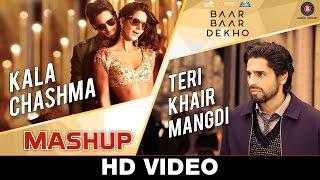Kala Chashma & Teri Khair Mangdi Mashup - DJ Kiran Kamath   Baar Baar Dekho   Sidharth M, Katrina K