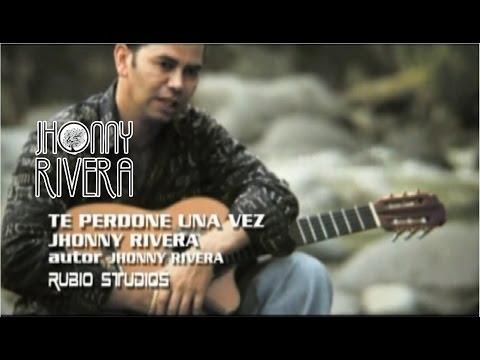 Te Perdone Una Vez de Jhonny Rivera Letra y Video