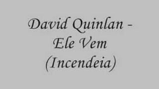 David Quinlan - Ele Vem  (Incendeia)