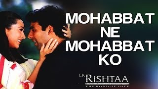 Mohabbat Ne Mohabbat Ko - Ek Rishtaa   Akshay Kumar & Karisma Kapoor   Udit Narayan & Alka Yagnik