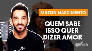 Videoaula QUEM SABE ISSO QUER DIZER AMOR - Milton Nascimento | Como tocar no violão