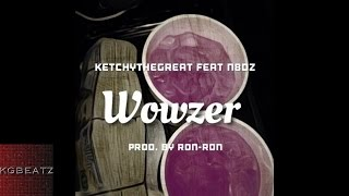 KetchyTheGreat ft. N8DZ - Wowzer [Prod. By Ron-Ron] [New 2016]