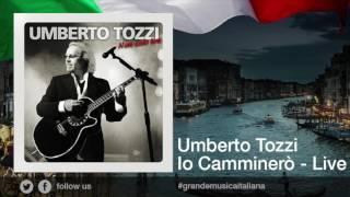 Umberto Tozzi - Io Camminerò - Live