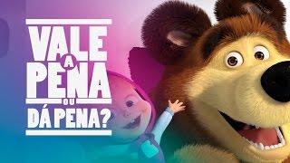 Vale a Pena ou Dá Pena? Masha e o Urso