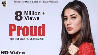 Proud (Full HD) Ranjeet Sran Feat. Gurlez Akhtar | Shehnaz Gill | KV Singh | New Punjabi Songs 2019