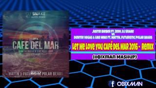 DJ Snake vsDimitri Vegas & Like Mike - Let Me Love YouCafé Del Mar 2016- Remix (Obixman Mashup)