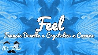Fransis Derelle x Crystalize x Convex - Feel [FREE DOWNLOAD] [60 FPS]
