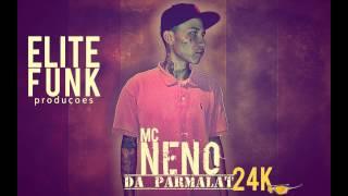 MC NENO DA PARMALAT   24K ( ELITE FUNK PRODUÇOES )