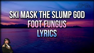 Ski Mask The Slump God - Foot Fungus (Lyrics) - STOKELEY ALBUM 2018
