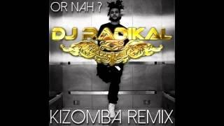 OR NAH - WEEDND - KIZOMBA REMIX - DJ RADIKAL