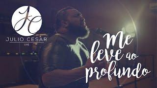 ME LEVE AO PROFUNDO - Julio César Live