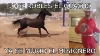 """Jose Robles """"El Guacho"""" - Ya Se Murio El Misionero El Caballo del Pueblo"""