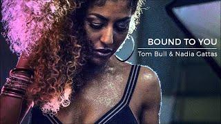 Tom Bull & Nadia Gattas - Bound To You [Dirty Soul]